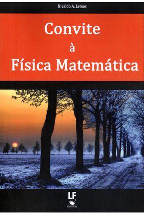 Convite À Física Matemática - Lemos,Nivaldo A. | Tagrny.org
