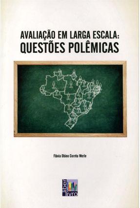 Avaliação Em Larga Escala - Questões Polêmicas - Werle,Flávia Obino Corrêa | Tagrny.org