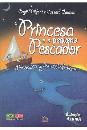 A Princesa e o Pequeno Pescador - Milfont,Cayê Calmon,Jussara   Nisrs.org
