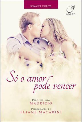 Só o Amor Pode Vencer - Macarini,Eliane | Tagrny.org