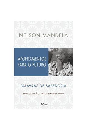Apontamentos Para o Futuro - Palavras de Sabedoria - Mandela,Nelson | Tagrny.org