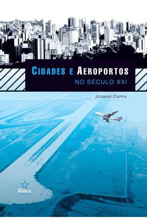Cidades e Aeroportos No Século XXI - Cappa,Josmar Gilberto   Nisrs.org