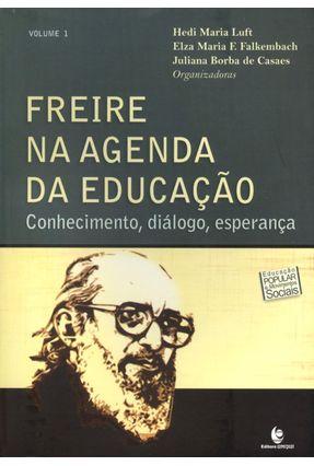 Freire na Agenda da Educação - Conhecimento, Diálogo, Esperança - Vol. 1 - Falkembach,Elza Maria F. Luft,Hedi Maria Casaes,Juliana Borba | Hoshan.org