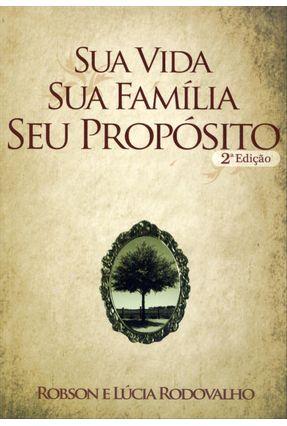 Sua Vida, Sua Família, Seu Propósito - 2ª Ed. 2012 - ROBSON Rodovalho,Lúcia pdf epub
