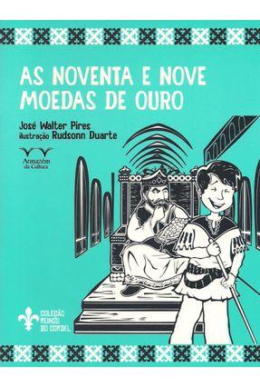 As Noventa e Nove Moedas de Ouro - Pires,José Walter   Nisrs.org