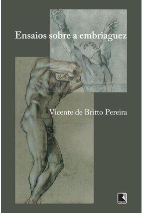 Ensaios Sobre A Embriaguez - Pereira,Vicente de Britto pdf epub