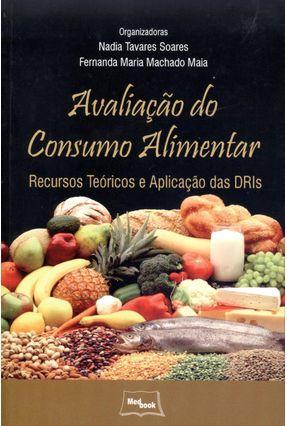 Avaliação do Consumo Alimentar - Recursos Teóricos e Aplicação Das Dris - Soares,Nadia Tavares Maia,Fernanda Maria Machado | Hoshan.org