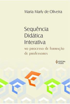 Sequência Didática Interativa No Processo de Formação de Professores - Oliveira,Maria Marly de pdf epub