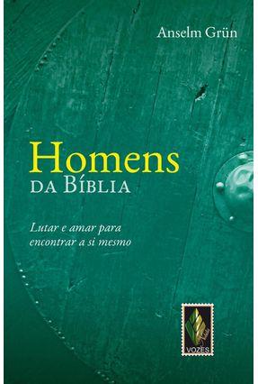 Homens da Bíblia - Lutar e Amar Para Encontrar A Si Mesmo - Grün,Anselm | Hoshan.org