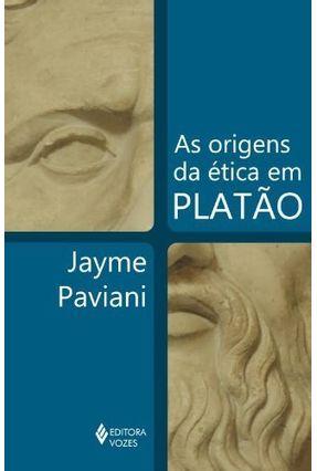 As Origens da Ética Em Platão - Paviani,Jayme | Nisrs.org