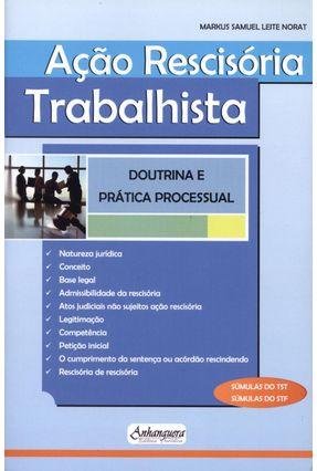 Ação Rescisória Trabalhista - Doutrina e Prática Processual - Norat,Markus Samuel Leite | Tagrny.org