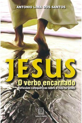 Jesus - o Verbo Encarnado - Santos,Antonio Lima dos | Nisrs.org