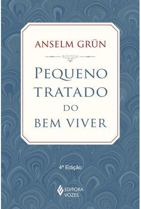 Pequeno Tratado do Bem Viver - 3ª Ed. 2013 - Nova Ortografia - Grün,Anselm pdf epub