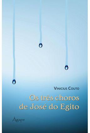 Os Três Choros de José do Egito - Couto,Vinicius | Tagrny.org