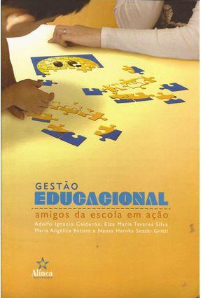 Gestão Educacional - Amigos da Escola Em Ação - Calderon,Adolfo Ignacio Silva,Elza Maria Tavares Batista,Maria Angélica   Hoshan.org