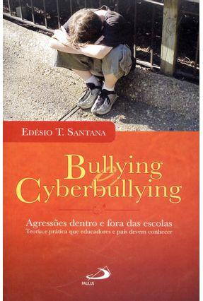Bullying e Cyberbullying - Agressões Dentro e Fora Das Escolas - Santana,Edésio T. pdf epub