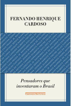 Pensadores Que Inventaram o Brasil - Cardoso,Fernando Henrique | Tagrny.org