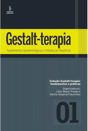Gestalt-terapia - Fundamentos Epistemológicos e Influências Filosóficas - Vol. 1 - Frazão,Lilian Meyer | Tagrny.org