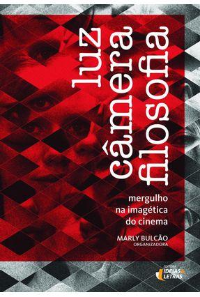 Luz, Câmera, Filosofia - Mergulho na Imagética do Cinema - Bulcão,Marly pdf epub