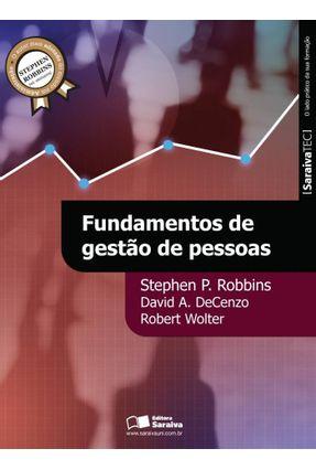 Fundamentos de Gestão de Pessoas - Col. Saraiva Tec - Robbins,Stephen P. Decenzo,David A. Wolter,Robert   Hoshan.org