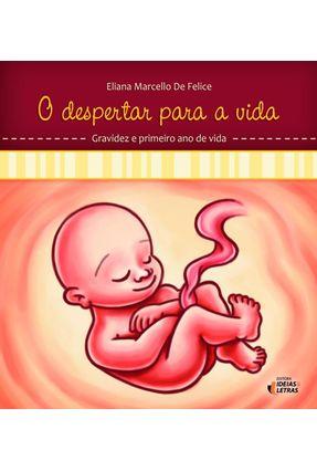 O Despertar Para A Vida - Gravidez e Primeiro Ano de Vida - Col. o Mundo Psicológico de Seu Filho - Vol. 1 - Felice,Eliana Marcello de | Tagrny.org