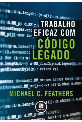 Trabalho Eficaz Com Código Legado - Feathers,Michael C. | Hoshan.org