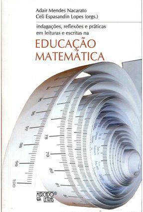 Indagações, Reflexões e Práticas Em Leituras e Escritas na Educação Matemática - Adair Mendes Nacarato Celi Espasadin Lopes | Tagrny.org