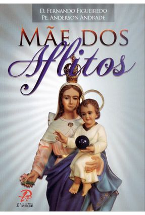 Mãe Dos Aflitos - Novenas - Figueiredo,Dom Fernando A. Andrade,Pe. Anderson | Nisrs.org