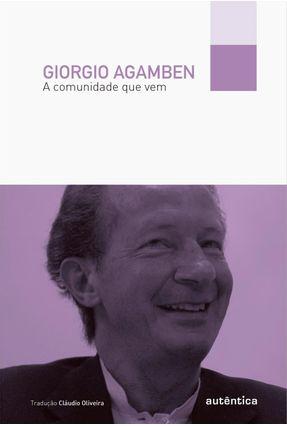 A Comunidade Que Vem - Agamben,Giorgio | Nisrs.org
