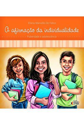 A Afirmação da Individualidade - Puberdade e Adolescência - Felice,Eliana Marcello de | Tagrny.org