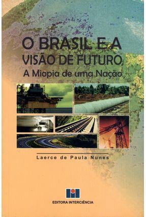 O Brasil e A Visão de Futuro - A Miopia de Uma Nação - Nunes,Laerce de Paula | Hoshan.org