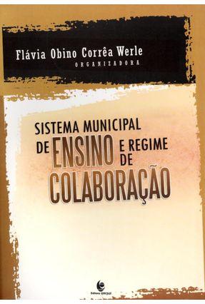 Edição antiga - Sistema Municipal de Ensino e de Regime de Colaboração - Werle,Flávia Obino Corrêa | Tagrny.org