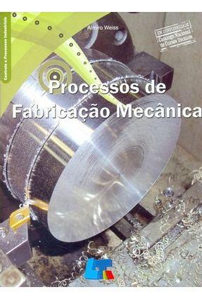 Processos de Fabricação Mecânica - Weiss,Almiro | Hoshan.org