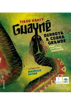 Guaynê Derrota A Cobra Grande - Uma História Indígena - Hakiy,Tiago | Tagrny.org
