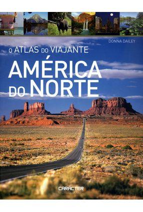O Atlas do Viajante - América do Norte - Dailey,Donna | Tagrny.org