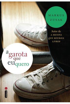 A Garota Que Eu Quero - Zusak,Markus   Hoshan.org