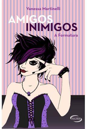 Amigos Inimigos - A Formatura - Levandowski,Vanessa Martinelli | Hoshan.org
