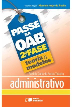 Administrativo - Col. Passe na OAB 2ª Fase - Teoria & Modelo - Teixeira,Patrícia Carla De Farias | Tagrny.org