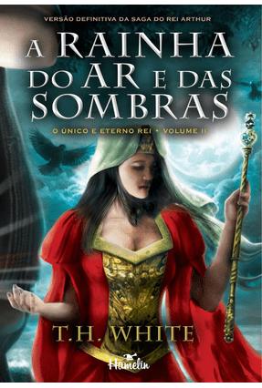 A Rainha do Ar e Das Sombras - White,T. H. | Hoshan.org