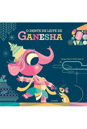 O Dente de Leite de Ganesha - Haynes,Emily Patel,Sanjay   Tagrny.org