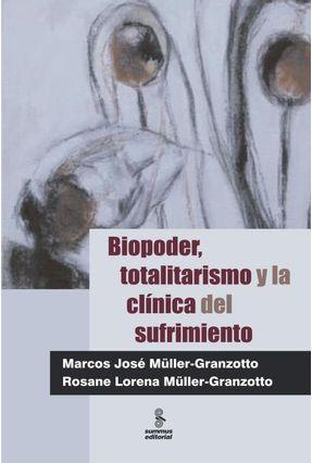 Biopoder, Totalitarismo Y La Clínica Del Sufrimiento - Müller-granzotto,Marcos José Müller-granzotto,Rosane Lorena pdf epub