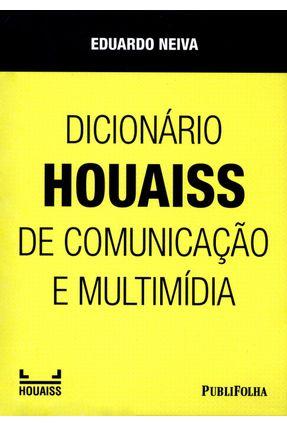 Dicionário Houaiss de Comunicação e Multimídia - Neiva,Eduardo | Tagrny.org