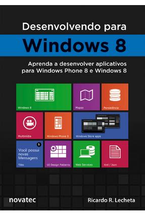 Desenvolvendo Para Windows 8 - Aprenda A Desenvolver Aplicativos Para Windows Phone 8 e Windows 8 - Lecheta,Ricardo R. | Tagrny.org