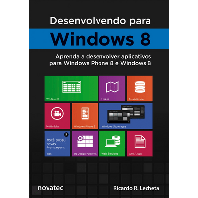Desenvolvendo Para Windows 8 - Aprenda A Desenvolver Aplicativos Para Windows Phone 8 e Windows 8