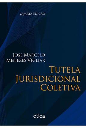 Tutela Jurisdicional Coletiva - 4ª Ed. 1013 - Vigliar,Jose Marcelo Menezes pdf epub