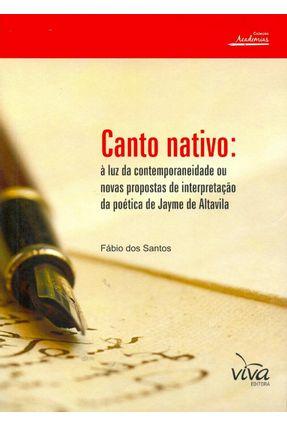 Canto Nativo - À Luz da Contemporaneidade ou Novas Propostas... da Poética de Jayme de Altavila - Dos Santos,Fábio | Hoshan.org