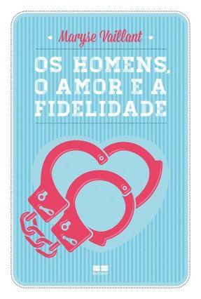 Os Homens, o Amor e A Fidelidade - Vaillant,Maryse   Hoshan.org