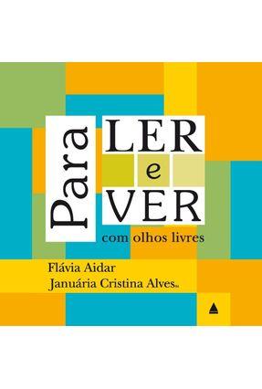 Para Ler e Ver Com Os Olhos - Aidar,Flavia Alves,Januaria Cristina | Tagrny.org