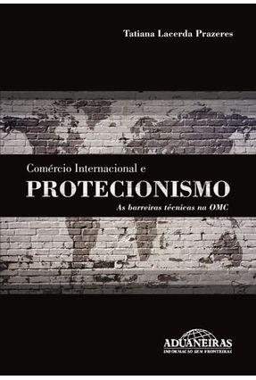 Comércio Internacional e Protecionismo - As Barreiras Técnicas na Omc - Prazeres,Tatiana Lacerda | Hoshan.org