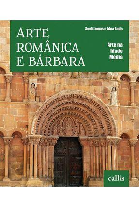 Arte Românica e Bárbara - Col. Arte na Idade Média - Ande,Edna Lemos,Sueli | Tagrny.org